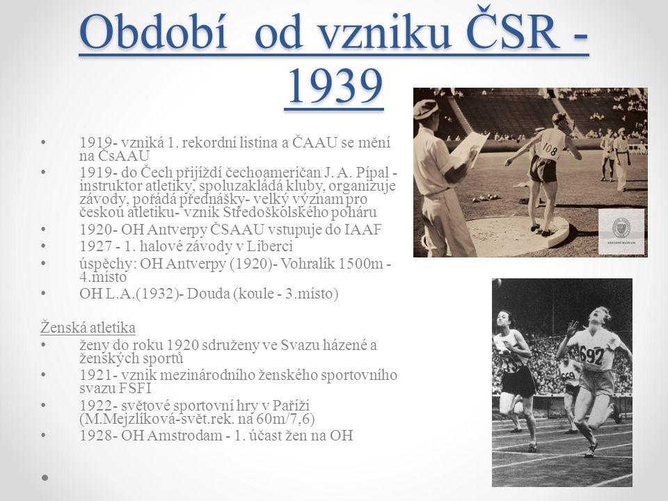 Období od vzniku ČSR - 1939 1919- vzniká 1. rekordní listina a ČAAU se mění na ČsAAU 1919- do Čech přijíždí čechoameričan J. A. Pípal - instruktor atl