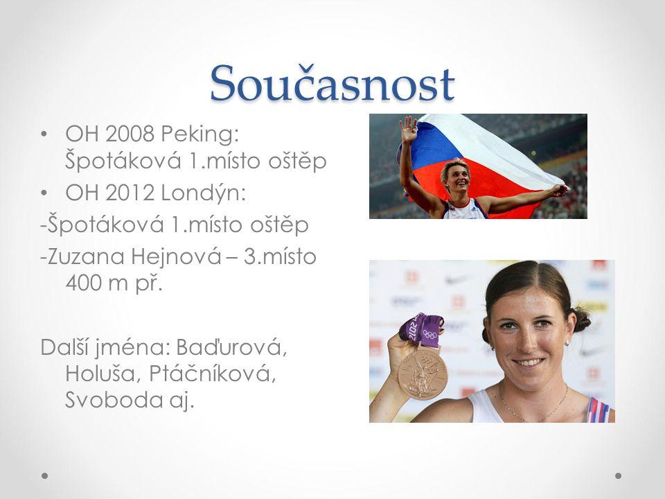 Současnost OH 2008 Peking: Špotáková 1.místo oštěp OH 2012 Londýn: -Špotáková 1.místo oštěp -Zuzana Hejnová – 3.místo 400 m př. Další jména: Baďurová,