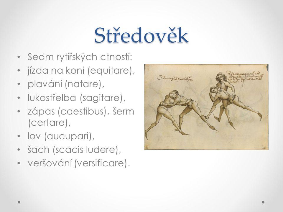 Středověk Sedm rytířských ctností: jízda na koni (equitare), plavání (natare), lukostřelba (sagitare), zápas (caestibus), šerm (certare), lov (aucupar