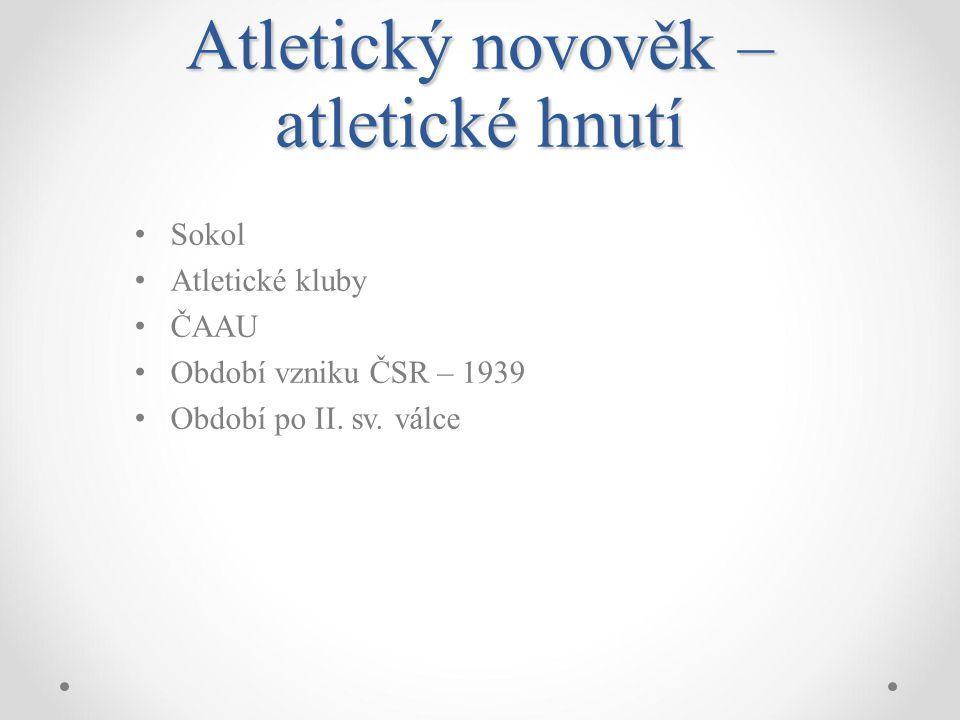 Atletický novověk – atletické hnutí Sokol Atletické kluby ČAAU Období vzniku ČSR – 1939 Období po II. sv. válce