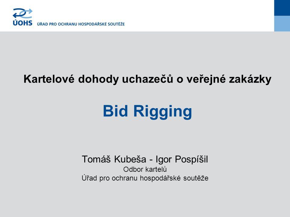 Kartelové dohody uchazečů o veřejné zakázky Bid Rigging Tomáš Kubeša - Igor Pospíšil Odbor kartelů Úřad pro ochranu hospodářské soutěže