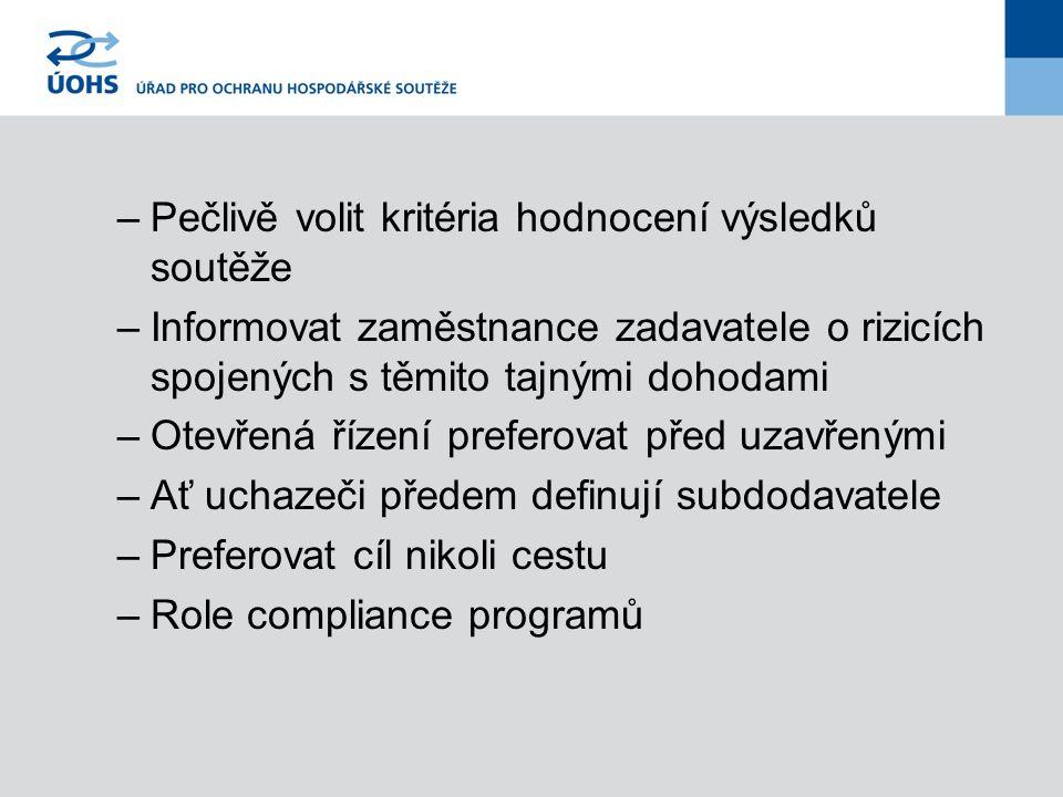 –Pečlivě volit kritéria hodnocení výsledků soutěže –Informovat zaměstnance zadavatele o rizicích spojených s těmito tajnými dohodami –Otevřená řízení