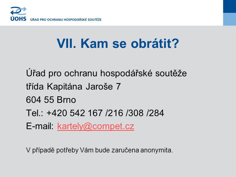 VII.Kam se obrátit? Úřad pro ochranu hospodářské soutěže třída Kapitána Jaroše 7 604 55 Brno Tel.: +420 542 167 /216 /308 /284 E-mail: kartely@compet.