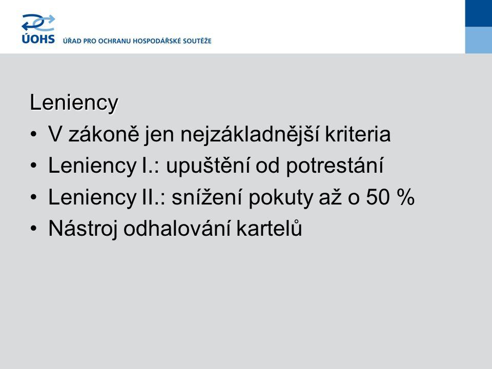 Leniency V zákoně jen nejzákladnější kriteria Leniency I.: upuštění od potrestání Leniency II.: snížení pokuty až o 50 % Nástroj odhalování kartelů
