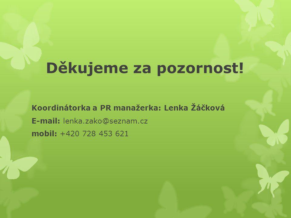 Děkujeme za pozornost! Koordinátorka a PR manažerka: Lenka Žáčková E-mail: lenka.zako@seznam.cz mobil: +420 728 453 621