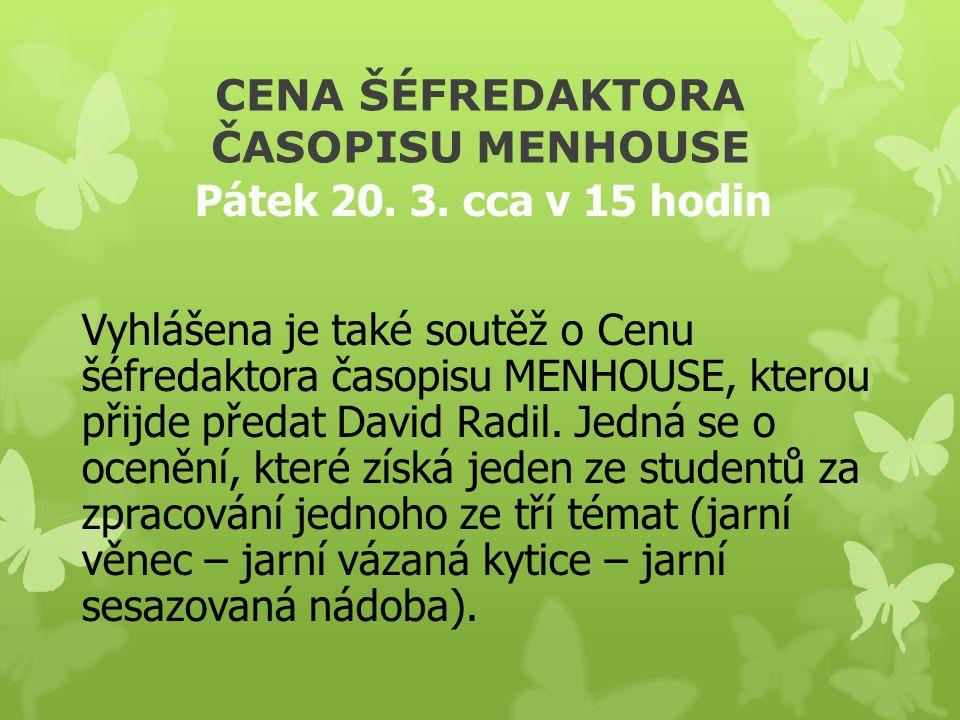 CENA ŠÉFREDAKTORA ČASOPISU MENHOUSE Pátek 20. 3. cca v 15 hodin Vyhlášena je také soutěž o Cenu šéfredaktora časopisu MENHOUSE, kterou přijde předat D