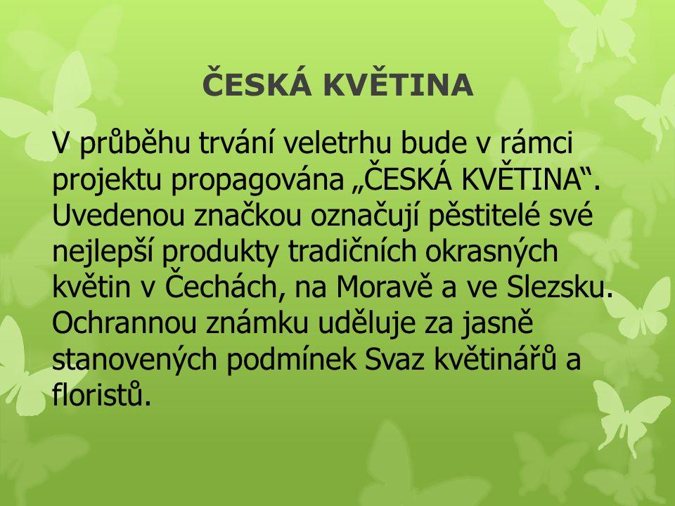 """ČESKÁ KVĚTINA V průběhu trvání veletrhu bude v rámci projektu propagována """"ČESKÁ KVĚTINA"""". Uvedenou značkou označují pěstitelé své nejlepší produkty t"""