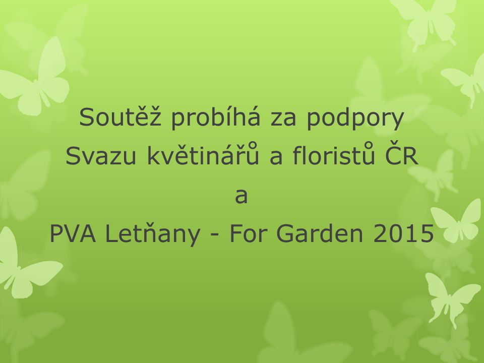 Soutěž probíhá za podpory Svazu květinářů a floristů ČR a PVA Letňany - For Garden 2015