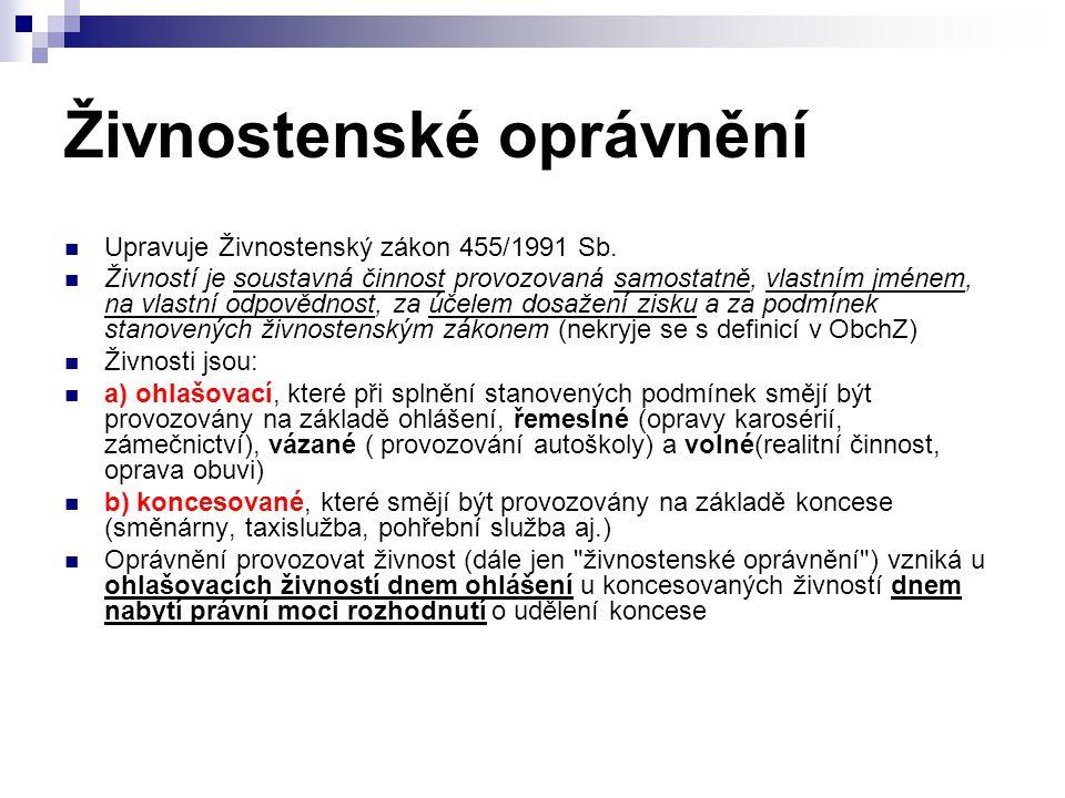 Živnostenské oprávnění Upravuje Živnostenský zákon 455/1991 Sb. Živností je soustavná činnost provozovaná samostatně, vlastním jménem, na vlastní odpo