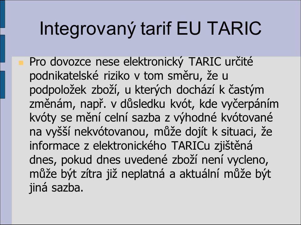 Integrovaný tarif EU TARIC Pro dovozce nese elektronický TARIC určité podnikatelské riziko v tom směru, že u podpoložek zboží, u kterých dochází k častým změnám, např.