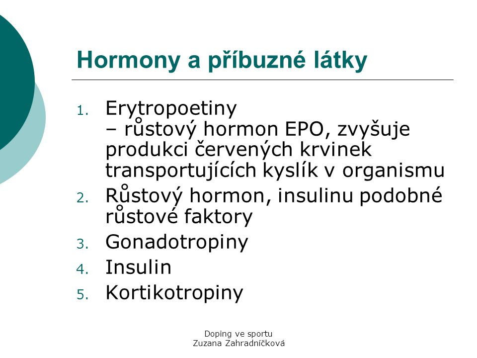 Doping ve sportu Zuzana Zahradníčková Hormony a příbuzné látky 1. Erytropoetiny – růstový hormon EPO, zvyšuje produkci červených krvinek transportujíc