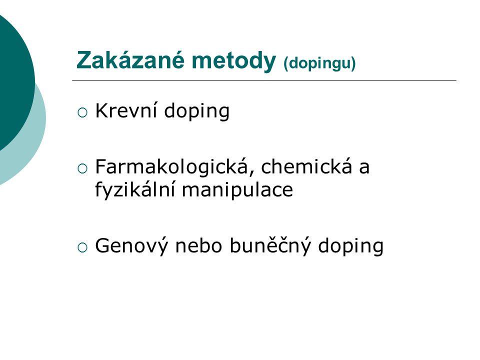 Zakázané metody (dopingu)  Krevní doping  Farmakologická, chemická a fyzikální manipulace  Genový nebo buněčný doping