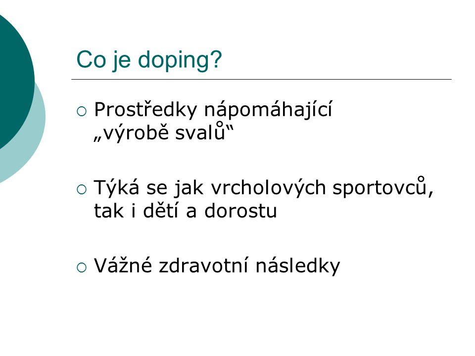 """Co je doping?  Prostředky nápomáhající """"výrobě svalů""""  Týká se jak vrcholových sportovců, tak i dětí a dorostu  Vážné zdravotní následky"""
