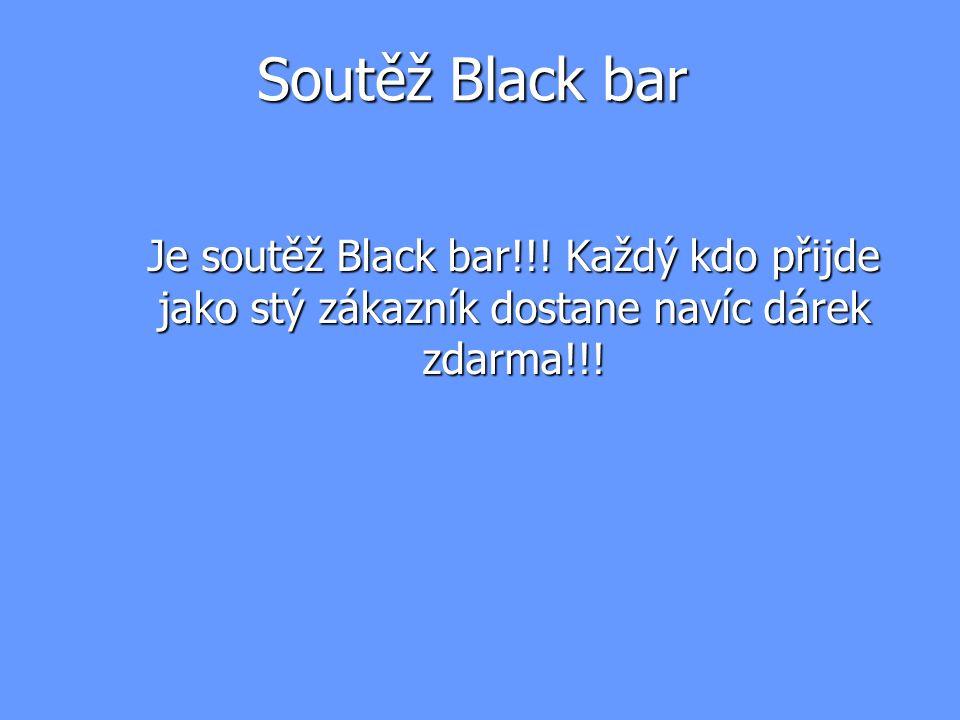 Soutěž Black bar Je soutěž Black bar!!.