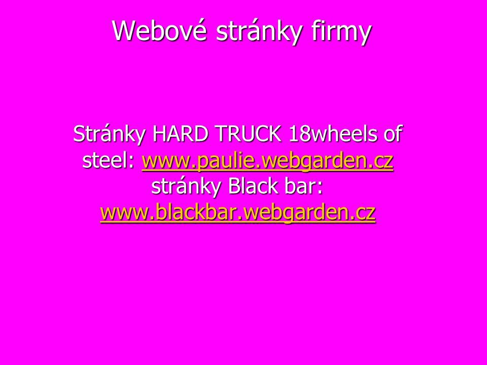Webové stránky firmy Stránky HARD TRUCK 18wheels of steel: www.paulie.webgarden.cz stránky Black bar: www.blackbar.webgarden.cz www.paulie.webgarden.cz www.blackbar.webgarden.czwww.paulie.webgarden.cz www.blackbar.webgarden.cz