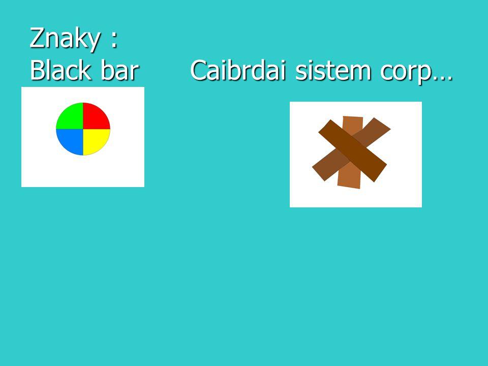 Znaky : Black bar Caibrdai sistem corp…