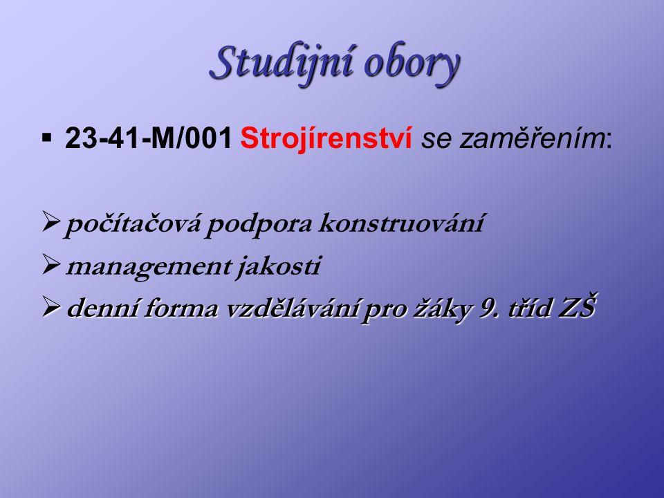 Studijní obory  23-41-M/001 Strojírenství se zaměřením:  počítačová podpora konstruování  management jakosti  denní forma vzdělávání pro žáky 9.