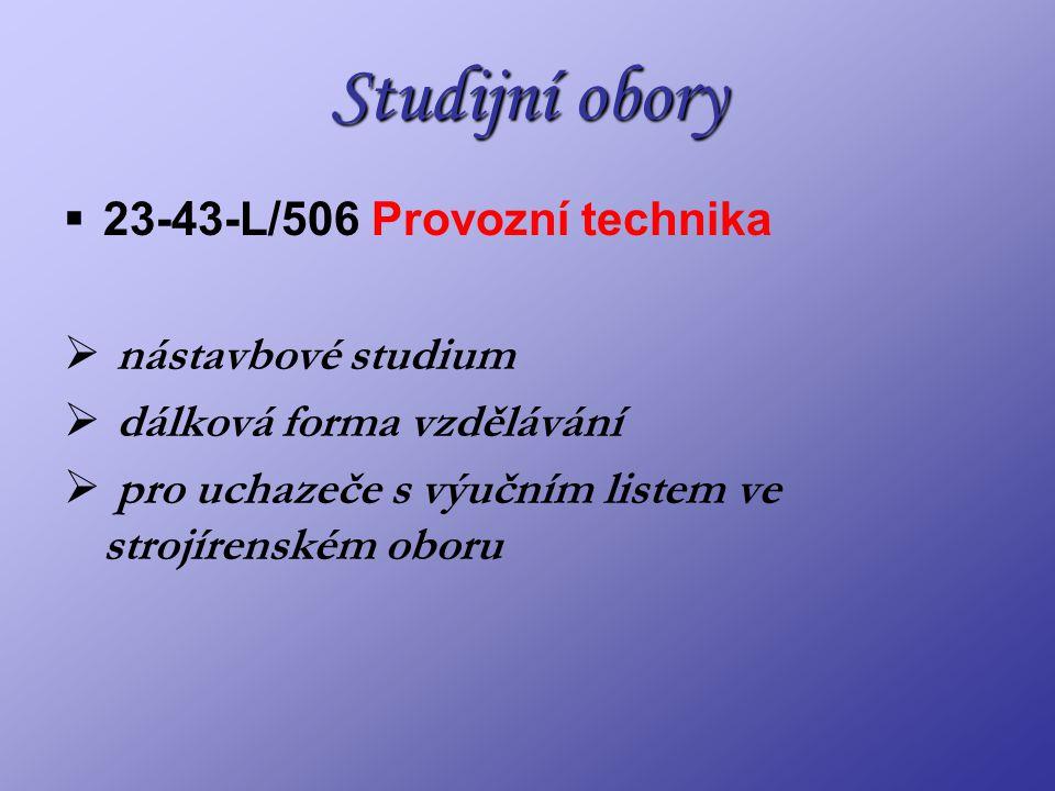 Studijní obory  23-43-L/506 Provozní technika  nástavbové studium  dálková forma vzdělávání  pro uchazeče s výučním listem ve strojírenském oboru