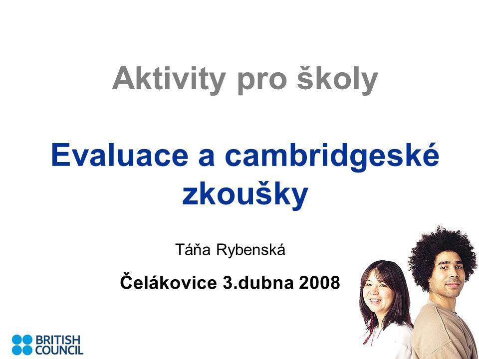 Aktivity pro školy Evaluace a cambridgeské zkoušky Táňa Rybenská Čelákovice 3.dubna 2008