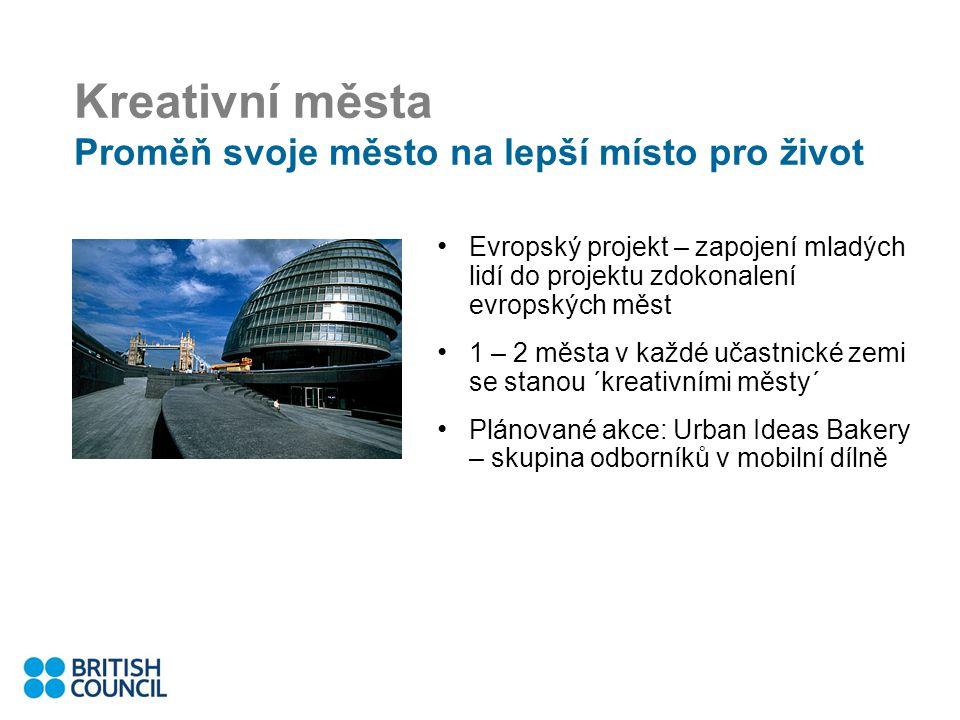 Kreativní města Proměň svoje město na lepší místo pro život Evropský projekt – zapojení mladých lidí do projektu zdokonalení evropských měst 1 – 2 města v každé učastnické zemi se stanou ´kreativními městy´ Plánované akce: Urban Ideas Bakery – skupina odborníků v mobilní dílně