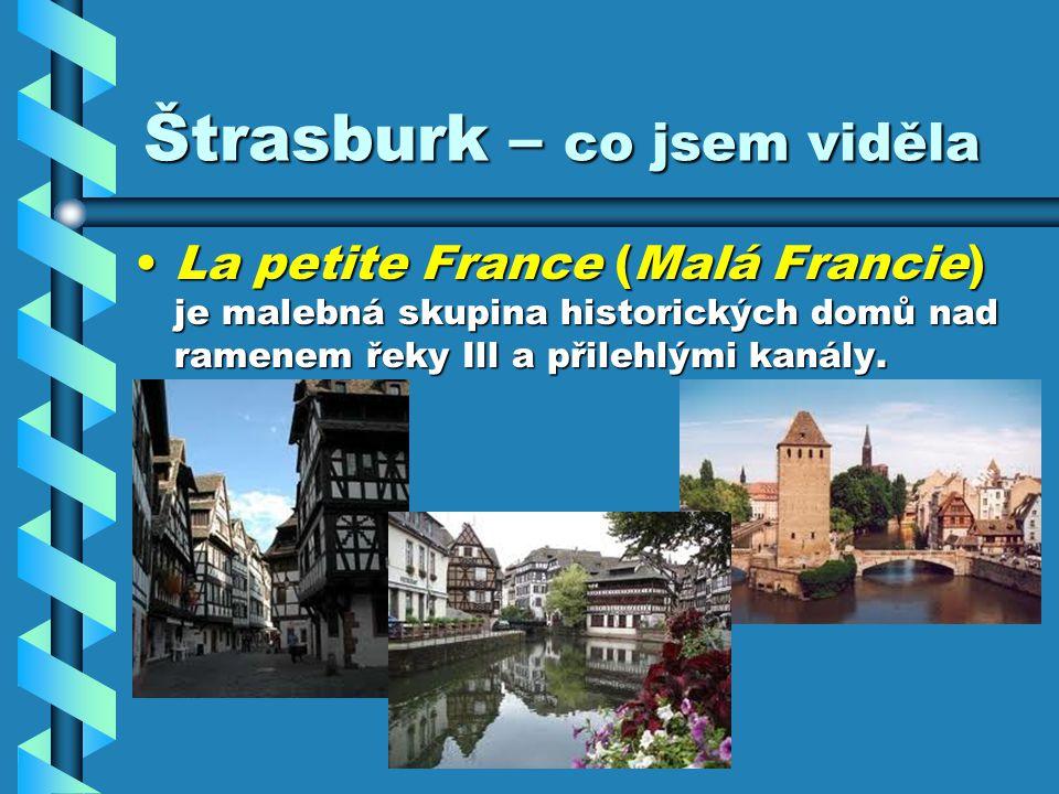 Štrasburk – co jsem viděla La petite France (Malá Francie) je malebná skupina historických domů nad ramenem řeky Ill a přilehlými kanály.La petite France (Malá Francie) je malebná skupina historických domů nad ramenem řeky Ill a přilehlými kanály.