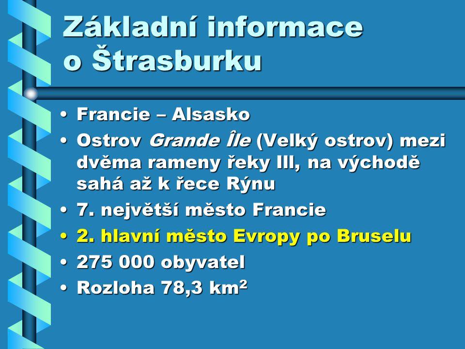 Základní informace o Štrasburku Francie – AlsaskoFrancie – Alsasko Ostrov Grande Île (Velký ostrov) mezi dvěma rameny řeky Ill, na východě sahá až k řece RýnuOstrov Grande Île (Velký ostrov) mezi dvěma rameny řeky Ill, na východě sahá až k řece Rýnu 7.