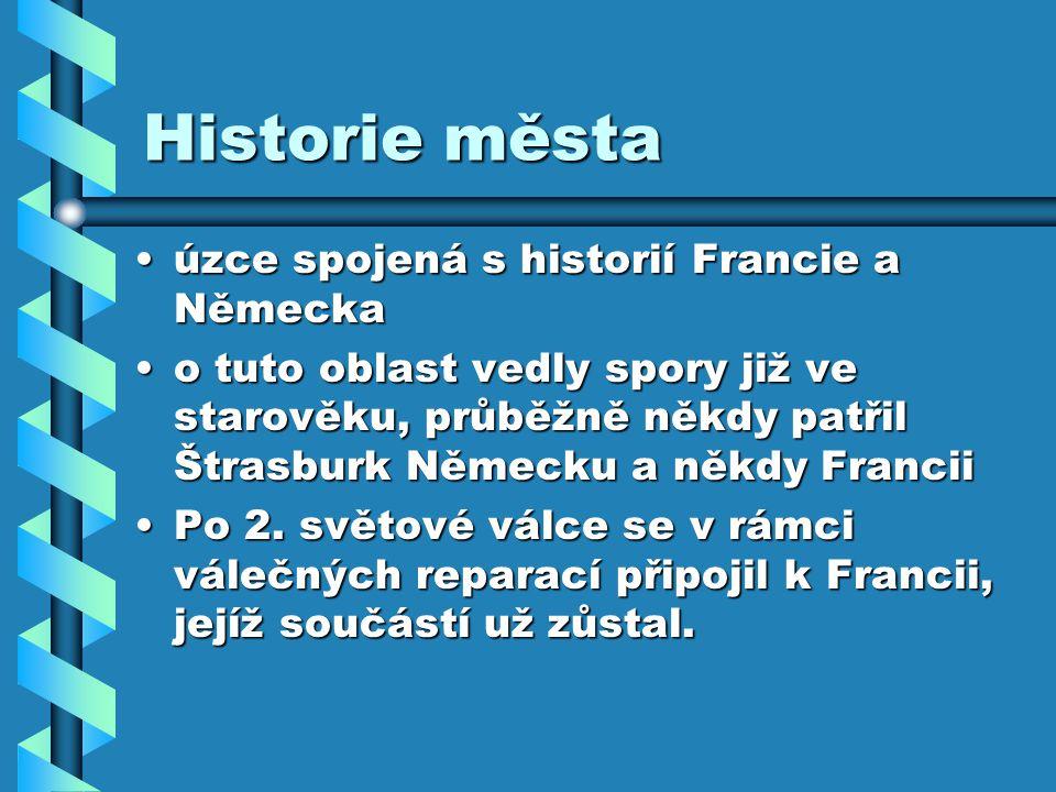 Historie města úzce spojená s historií Francie a Německaúzce spojená s historií Francie a Německa o tuto oblast vedly spory již ve starověku, průběžně někdy patřil Štrasburk Německu a někdy Franciio tuto oblast vedly spory již ve starověku, průběžně někdy patřil Štrasburk Německu a někdy Francii Po 2.