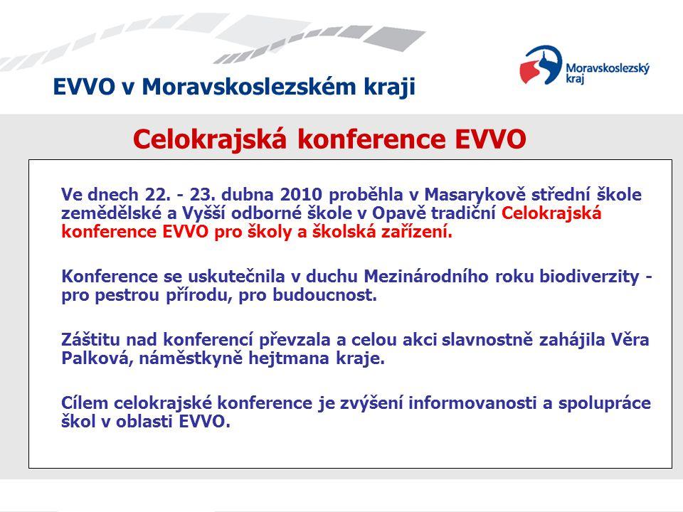 EVVO v Moravskoslezském kraji Celokrajská konference EVVO Ve dnech 22. - 23. dubna 2010 proběhla v Masarykově střední škole zemědělské a Vyšší odborné