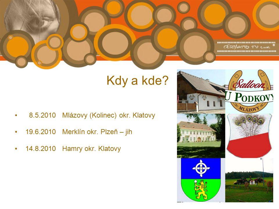 Kdy a kde. 8.5.2010 Mlázovy (Kolinec) okr. Klatovy 19.6.2010 Merklín okr.