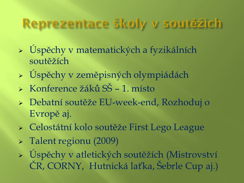  Úspěchy v matematických a fyzikálních soutěžích  Úspěchy v zeměpisných olympiádách  Konference žáků SŠ – 1.