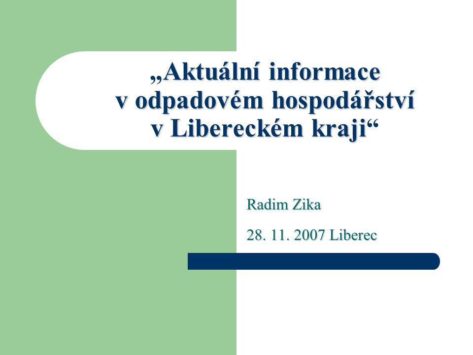 """Aktuální informace v odpadovém hospodářství v Libereckém kraji """"Aktuální informace v odpadovém hospodářství v Libereckém kraji Radim Zika 28."""