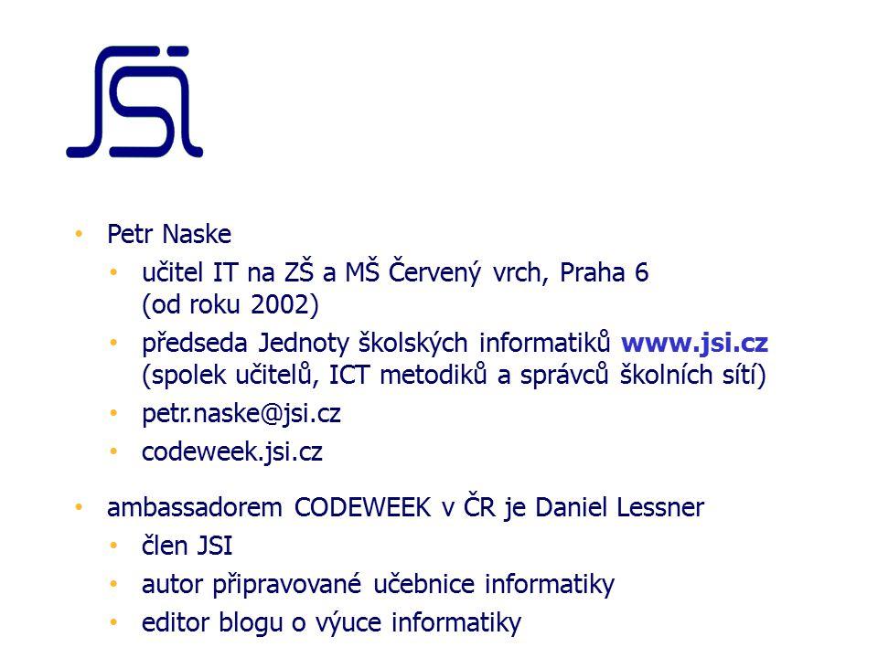 Petr Naske učitel IT na ZŠ a MŠ Červený vrch, Praha 6 (od roku 2002) předseda Jednoty školských informatiků www.jsi.cz (spolek učitelů, ICT metodiků a