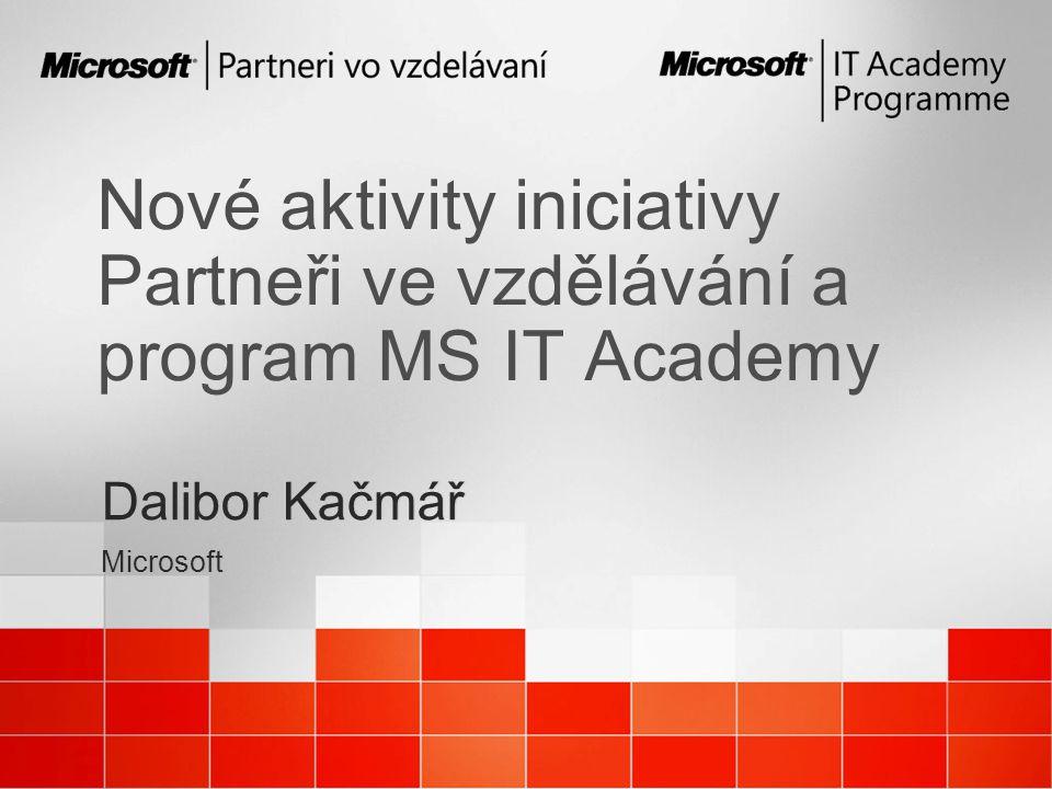 Nové aktivity iniciativy Partneři ve vzdělávání a program MS IT Academy Dalibor Kačmář Microsoft Dalibor Kačmář Microsoft