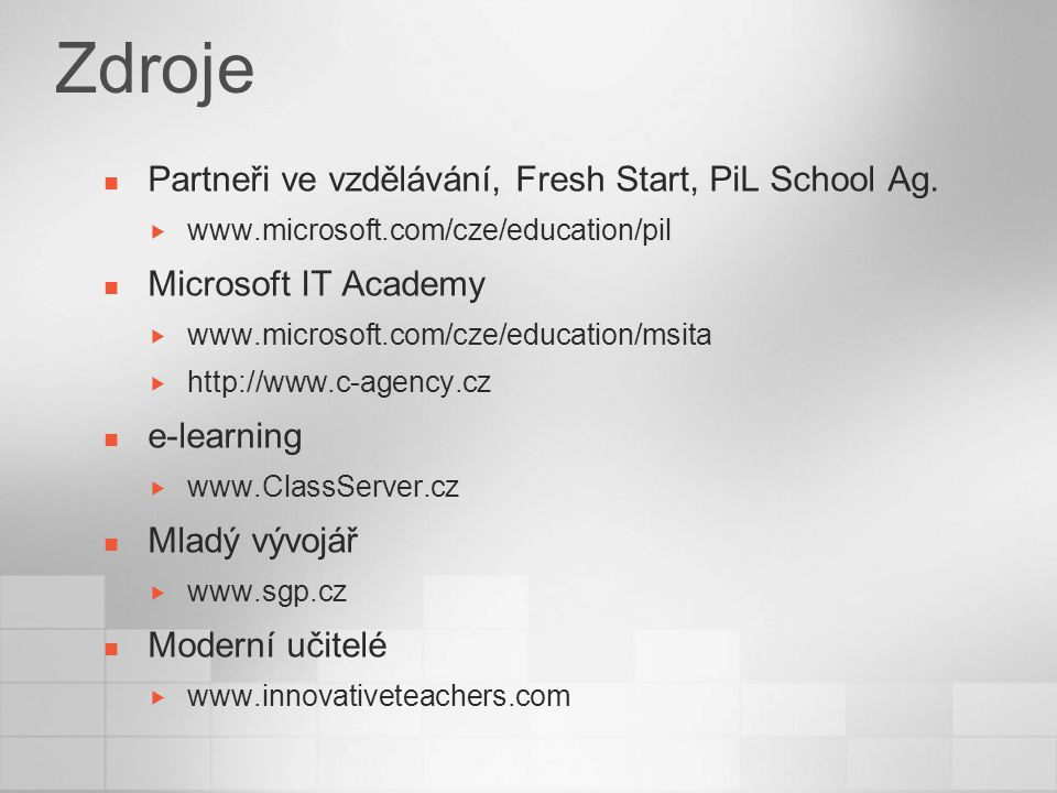 Zdroje Partneři ve vzdělávání, Fresh Start, PiL School Ag.  www.microsoft.com/cze/education/pil Microsoft IT Academy  www.microsoft.com/cze/educatio