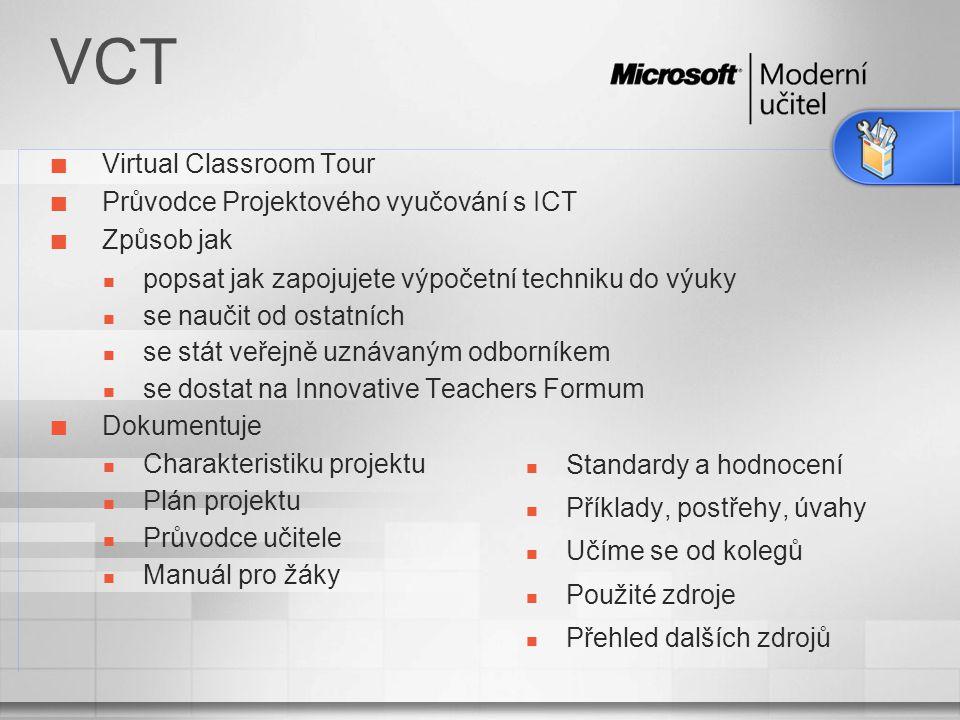 VCT Standardy a hodnocení Příklady, postřehy, úvahy Učíme se od kolegů Použité zdroje Přehled dalších zdrojů Virtual Classroom Tour Průvodce Projektového vyučování s ICT Způsob jak popsat jak zapojujete výpočetní techniku do výuky se naučit od ostatních se stát veřejně uznávaným odborníkem se dostat na Innovative Teachers Formum Dokumentuje Charakteristiku projektu Plán projektu Průvodce učitele Manuál pro žáky