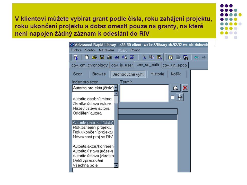 V klientovi můžete vybírat grant podle čísla, roku zahájení projektu, roku ukončení projektu a dotaz omezit pouze na granty, na které není napojen žádný záznam k odeslání do RIV