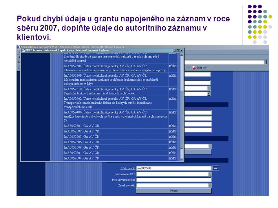 Pokud chybí údaje u grantu napojeného na záznam v roce sběru 2007, doplňte údaje do autoritního záznamu v klientovi.
