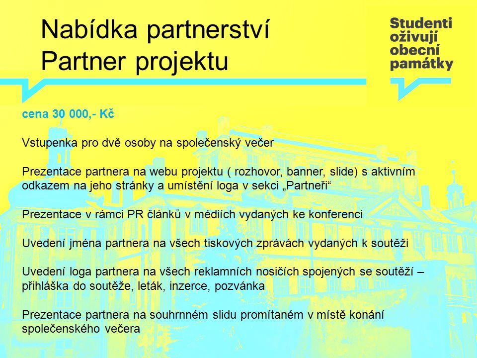 Nabídka partnerství Partner projektu cena 30 000,- Kč Vstupenka pro dvě osoby na společenský večer Prezentace partnera na webu projektu ( rozhovor, ba