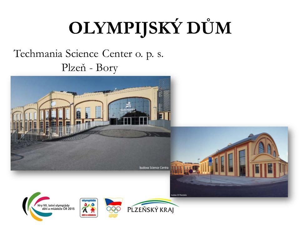 OLYMPIJSKÝ DŮM Techmania Science Center o. p. s. Plzeň - Bory