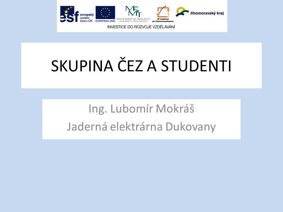 SKUPINA ČEZ A STUDENTI Ing. Lubomír Mokráš Jaderná elektrárna Dukovany