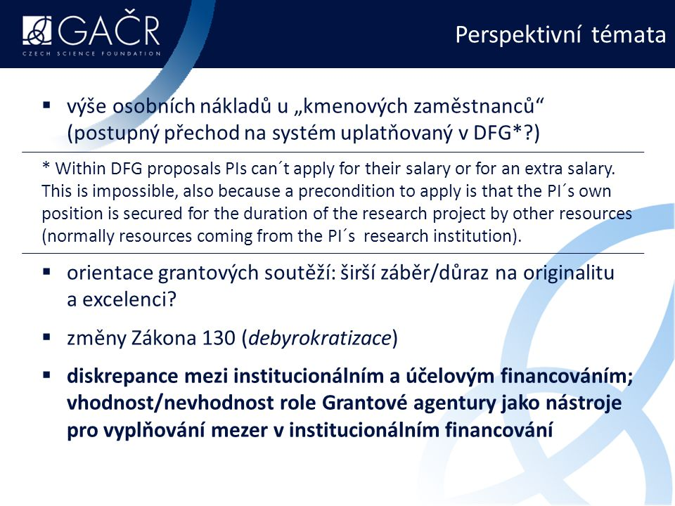"""Perspektivní témata  výše osobních nákladů u """"kmenových zaměstnanců (postupný přechod na systém uplatňovaný v DFG*?) * Within DFG proposals PIs can´t apply for their salary or for an extra salary."""