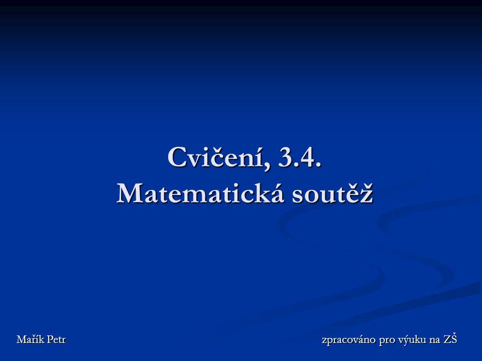 Cvičení, 3.4. Matematická soutěž Mařík Petr zpracováno pro výuku na ZŠ Mařík Petr zpracováno pro výuku na ZŠ