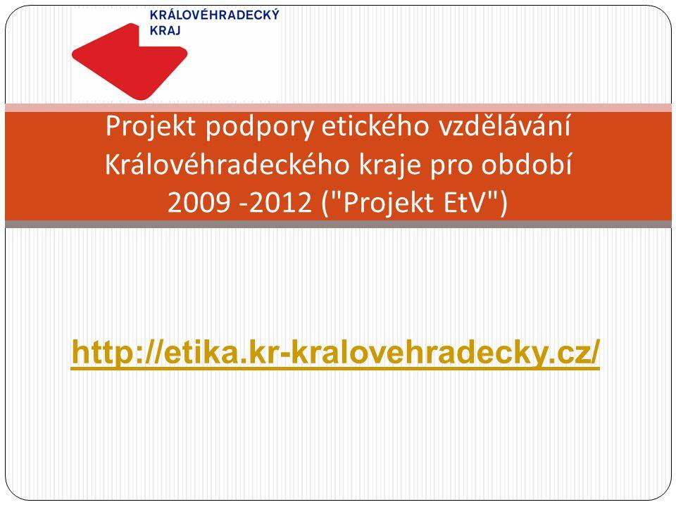 """Projekt podpory etického vzdělávání Královéhradeckého kraje pro období 2009 -2012 ( Projekt EtV"""") Rada Královéhradeckého kraje považuje zlepšení etického prostředí za jednu ze svých priorit podmiňujících úspěšný rozvoj kraje a působících pozitivně na příčiny negativních společenských jevů."""