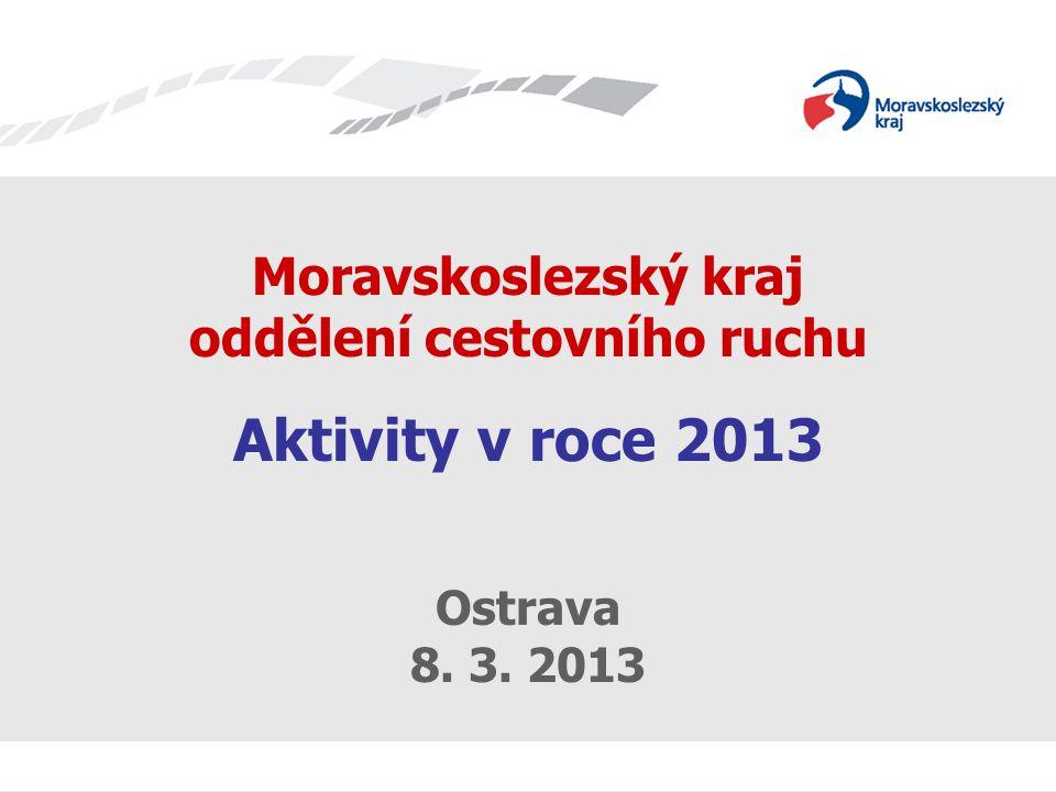 Moravskoslezský kraj oddělení cestovního ruchu Aktivity v roce 2013 Ostrava 8. 3. 2013