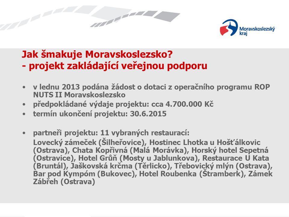 Jak šmakuje Moravskoslezsko? - projekt zakládající veřejnou podporu v lednu 2013 podána žádost o dotaci z operačního programu ROP NUTS II Moravskoslez