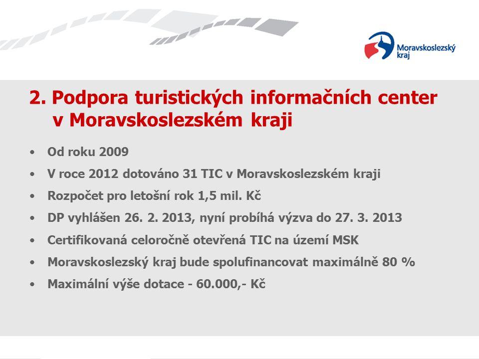 2. Podpora turistických informačních center v Moravskoslezském kraji Od roku 2009 V roce 2012 dotováno 31 TIC v Moravskoslezském kraji Rozpočet pro le