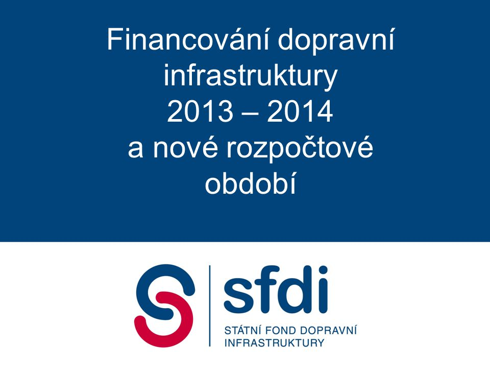 Financování dopravní infrastruktury 2013 – 2014 a nové rozpočtové období