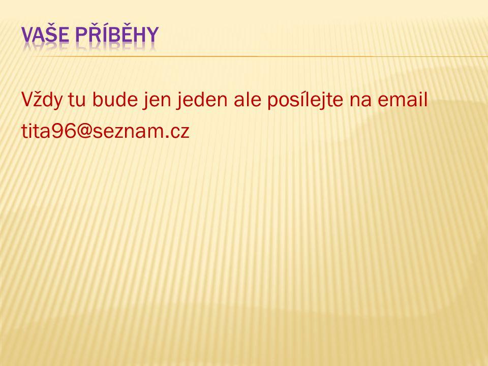 Vždy tu bude jen jeden ale posílejte na email tita96@seznam.cz