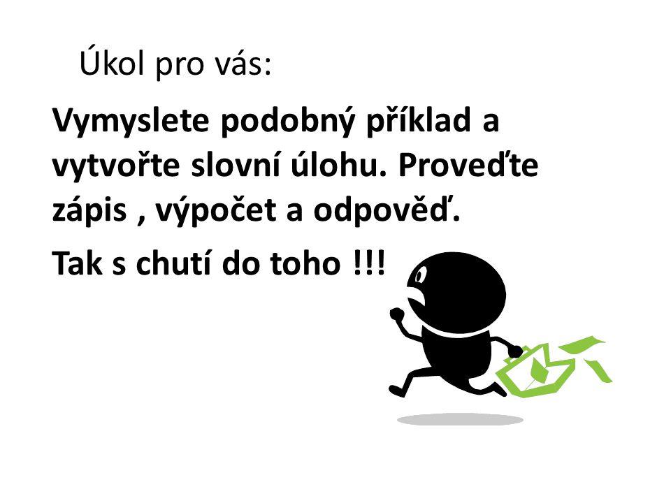 Úkol pro vás: Vymyslete podobný příklad a vytvořte slovní úlohu.