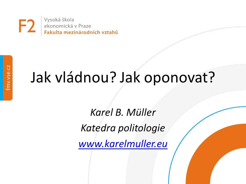 Jak vládnou Jak oponovat Karel B. Müller Katedra politologie www.karelmuller.eu
